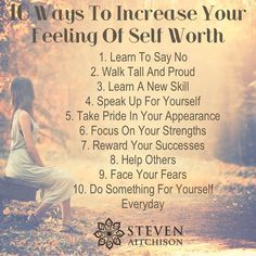 1. Learn to say no. 2. Walk tall and proud. 3. Learn a new skill. 4. Speak up for yourself. 5. Take pride in your appearance.