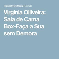 Virginia Olliveira: Saia de Cama Box-Faça a Sua sem Demora