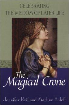 The Magical Crone: Celebrating the Wisdom of Later Life: Jennifer Reif, Marline Haleff: 9780806525013: Amazon.com: Books