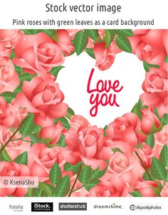 Pink roses with green leaves as a card background and the text in the heart shaped frame #stock #vector #rose #card #valentine #loveyou #heart #flowers
