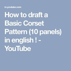 How to draft a Basic Corset Pattern (10 panels) in english ! - YouTube