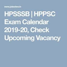HPSSSB | HPPSC Exam Calendar 2019-20, Check Upcoming Vacancy Exam Calendar, Academic Calendar, Calendar Date, Previous Papers, Central University, Office Assistant, Online Registration, Reading, Date
