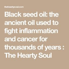 Black seed oil: the ancient oil used to fight inflammation and cancer for thousands of years : The Hearty Soul Cumin Plant, Nigella Sativa Oil, Pimples Remedies, Black Seed, Aromatherapy Oils, Oil Uses, Health Articles, Natural Medicine, Natural Healing