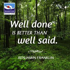 """""""Well done is better than well said."""" #BenjaminFranklin"""