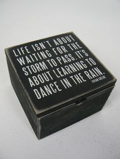 Primitives by Kathy Life Isn't About Waiting For The Storm To Pass. It's About Learning to Dance in the Rain. -Vivian Greene- Wood Box with Hinged Lid