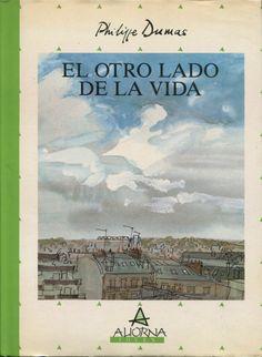 """Philippe Dumas. """"El otro lado de la vida"""". Editorial Aliorna (+ 12 años) La vida, la muerte y la vida más allá de la muerte"""