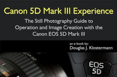 Canon 5D Mark III Experience - The Still Photography Guide to Operation and Image Creation is an ebook user's guide that goes beyond the manual to help you learn the features, settings, and controls of this sophisticated, powerful, and highly customizable camera. Most importantly, it explains not only how but also when and why to use the features, settings, and controls in your photography.  $14.99