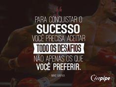 """Foto: """"Para conquistar o sucesso, você precisa aceitar todos os desafios. Não apenas os que você preferir"""" - Mike Gafka"""