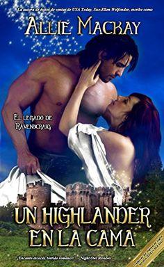 Allie Mackay - El legado de Ravenscraig - 01 Un highlander en la cama Movies To Watch Free, Historical Romance, Romance Novels, Fiction Books, Book 1, Outlander, Books To Read, Author, Reading
