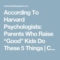 """According To Harvard Psychologists: Parents Who Raise """"Good"""" Kids Do These 5 Things 