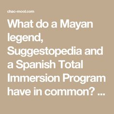 What do a Mayan legend, Suggestopedia and a Spanish Total Immersion Program have in common? | Spanish Schools in Mexico and in Costa Rica