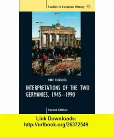 Interpretations of the Two Germanies, 1945-1990 (Studies in European History Studies in European History) (9780312231903) Mary Fulbrook , ISBN-10: 0312231903  , ISBN-13: 978-0312231903 ,  , tutorials , pdf , ebook , torrent , downloads , rapidshare , filesonic , hotfile , megaupload , fileserve
