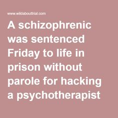 A schizophrenic was sentenced Friday to life in prison without parole for hacking a psychotherapist to death with a meat cleaver, capping a criminal case confounded for years by questions about the attacker's mental health. In a moving proceeding, David Tarloff described a constant battle in his mind and pleaded for mercy as he was sentenced on his first-degree murder conviction, a conclusion that came after repeated mistrials and findings that Tarloff was unfit for court. He apologized to…