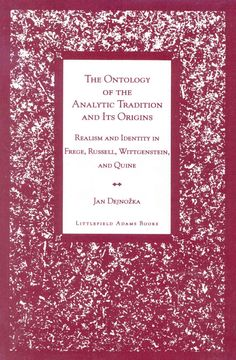 The Ontology of the Analytic Tradition and Its Origins: Realism and Identity in Frege, Russell, Wittgenstein, and...