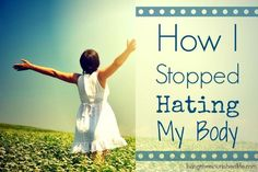 How I Stopped Hating My Body - http://www.livingthenourishedlife.com/2013/09/how-i-stopped-hating-my-body #body #hate #love #encouragement