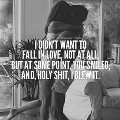 i dont want to fall in love, not at all. but at some point, you smiled, and, holy shit, i blew it.
