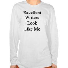 Excellent Writers Look Like Me T Shirt, Hoodie Sweatshirt