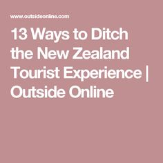 13 Ways to Ditch the New Zealand Tourist Experience | Outside Online