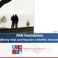 PAN Foundation - The Patient Access Network Foundation (PAN) offers help and hope to people with chronic or life-threatening illnesses for whom cost limits access to breakthrough medical treatments. Myeloproliferative Neoplasms (MPNs) are a covered illness.