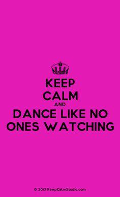 Keep Calm And Dance Like No Ones Watching