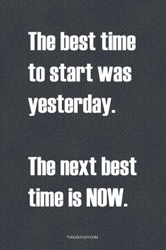 """The best time to start was yesterday. The next best time to start is today.""   #motivation #inspiration #strength"