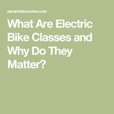 What Are Electric Bike Classes and Why Do They Matter?