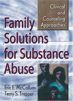 Family Solutions for Substance Abuse: Clinical and Counseling Approaches (Haworth Marriage and the Family) « LibraryUserGroup.com – The Library of Library User Group