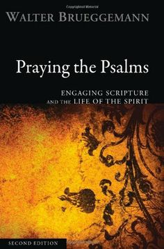 Praying the Psalms: Engaging Scripture and the Life of the Spirit