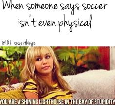 When someone says that soccer isn't a sport, I want to punch them in the throat. :P