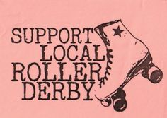 Support local roller derby.