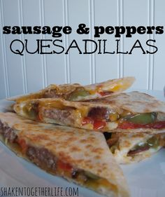 Sausage & Peppers Quesadillas ~ A Twist on a Family Favorite