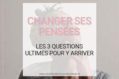 Changer ses pensées pour créer une nouvelle vie, est-ce possible ? La réponse est oui ! Vous n'avez qu'à répondre à ces 3 questions clés !