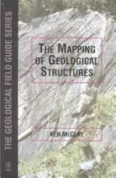 The Mapping of geological structures / K.R. McClay. Chichester [etc.] : Wiley  Sons, 1991. Detailed mapping and analysis of the structural features of rocks enable the 3D geometry of their structures to be reconstructed. The resulting evidence of the stresses and movement patterns which rocks have undergone indicates the processes by which they were formed, and allows evaluation of past deformations of the earth's crust. Written to show how one actually describes, measures and records…