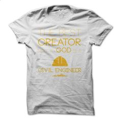 the best creator next to GOD is a CIVIL ENGINEER - #hoodies for men #cool hoodie. GET YOURS => https://www.sunfrog.com/LifeStyle/the-best-creator-next-to-GOD-is-a-CIVIL-ENGINEER.html?60505