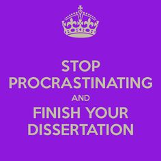 STOP PROCRASTINATING AND FINISH YOUR DISSERTATION