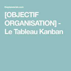 [OBJECTIF ORGANISATION] - Le Tableau Kanban