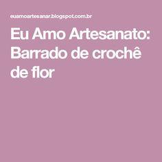 Eu Amo Artesanato: Barrado de crochê de flor