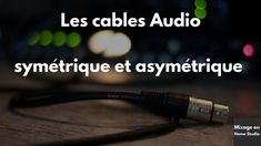 Les cables Audio symétrique et asymétrique (balanced vs unbalanced) [M...