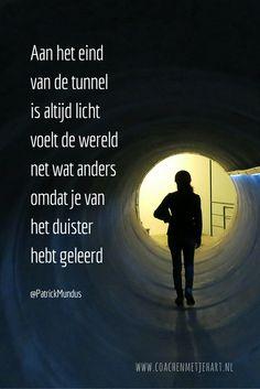 Aan het eind van de tunnel is altijd licht, voelt de wereld net wat anders omdat…