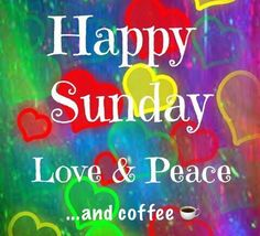 * Happy Sunday. Love & Peace...and coffee ☕️ hearts
