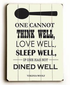 Printed on planked wood, this unique piece offers a natural, vintage addition to décor. A quote from Virginia Woolf in lovely typeface encourages dining well, making this a perfect piece for a kitchen, breakfast nook or dining room. With a sawtooth hanger, it comes ready to hang.14'' W x 20'' H x 1'' DWoodReady to hang<...