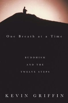One Breath at a Time: Buddhism and the Twelve Steps.