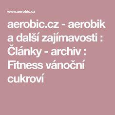 aerobic.cz - aerobik a další zajímavosti : Články - archiv : Fitness vánoční cukroví Fitness, Excercise, Health Fitness, Rogue Fitness