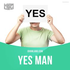 Yes man is a person who always agrees with his boss. -         Repinned by Chesapeake College Adult Ed. We offer free classes on the Eastern Shore of MD to help you earn your GED - H.S. Diploma or Learn English (ESL) .   For GED classes contact Danielle Thomas 410-829-6043 dthomas@chesapeke.edu  For ESL classes contact Karen Luceti - 410-443-1163  Kluceti@chesapeake.edu .  www.chesapeake.edu