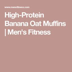 High-Protein Banana Oat Muffins | Men's Fitness