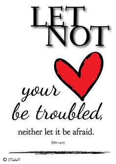 Let not your heart be troubled, neither let it be afraid. John 14:27 #Bible