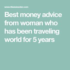 Best money advice from woman who has been traveling world for 5 years