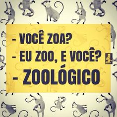 <p></p><p>Você zoa? Eu zoo, e você? Zoológico.</p>
