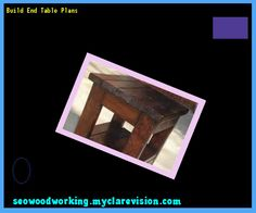 Build End Table Plans 122247 - Woodworking Plans and Projects!