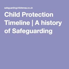 child protection history The first act of parliament for the prevention of cruelty to children, commonly known as the children's charter was passed this enabled the state to intervene, for the first time, in relations.